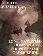 Lonely Crippled Thomas & His Surprise Mail Order Bride ebook by Doreen Milstead