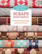 Moda All-Stars - Scraps Made Simple - 15 Sensationally Scrappy Quilts from Precuts ebook by Lissa Alexander
