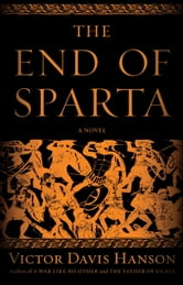 The End of Sparta - A Novel ebook by Victor Davis Hanson