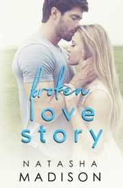 Broken Love Story ebook by Natasha Madison