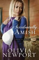 Accidentally Amish ebook by Olivia Newport