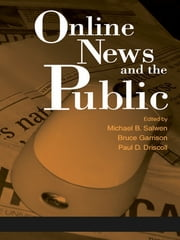 Online News and the Public ebook by Michael B. Salwen,Bruce Garrison,Paul D. Driscoll