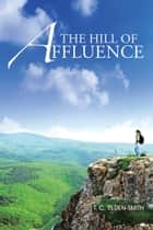 The Hill Of Affluence ebook by T. C. Tilden-Smith