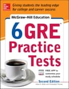 McGraw-Hill Education 6 GRE Practice Tests, 2nd Edition ebook by Kathy A. Zahler,Christopher Thomas