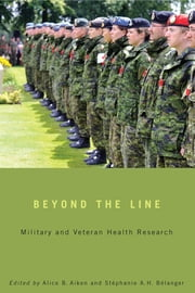 Beyond the Line - Military and Veteran Health Research ebook by Alice Aiken,Stéphanie Bélanger