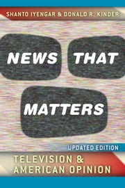 News That Matters - Television and American Opinion, Updated Edition ebook by Shanto Iyengar, Donald R. Kinder