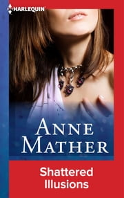 Shattered Illusions ebook by Anne Mather
