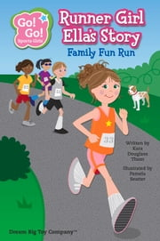 Runner Girl Ella's Story - Family Fun Run ebook by Kara Douglass Thom,Pamela Seatter