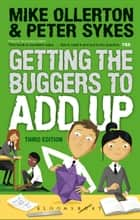 Getting the Buggers to Add Up ebook by Mike Ollerton, Peter Sykes