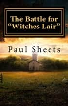 "The Battle for ""Witches Lair"" ebook by Paul Sheets"