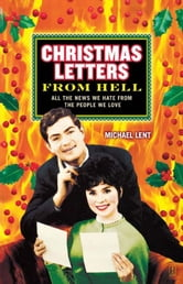 Christmas Letters from Hell - All the News We Hate from the People We Love ebook by Michael Lent