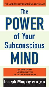 The Power of Your Subconscious Mind ebook by Joseph Murphy, Ph.D., D.D.