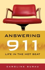 Answering 911: Life in the Hot Seat ebook by Caroline  Burau