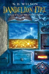 Dandelion Fire - Book 2 of the 100 Cupboards ebook by N. D. Wilson