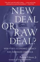 New Deal or Raw Deal? - How FDR's Economic Legacy Has Damaged America ebook by Burton W. Folsom Jr.