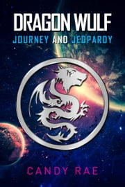 Journey and Jeopardy (Dragon Wulf 1) ebook by Candy Rae
