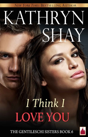 I Think I Love You! eBook by Kathryn Shay
