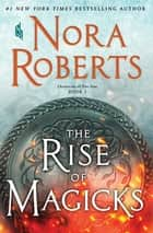 The Rise of Magicks - Chronicles of The One, Book 3 電子書籍 by Nora Roberts