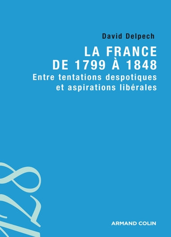 La France de 1799 à 1848 - Entre tentations despotiques et aspirations libérales ebook by David Delpech