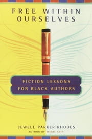 Free Within Ourselves - Fiction Lessons For Black Authors ebook by Jewell Parker Rhodes