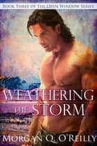 Weathering the Storm ebook by Morgan Q O'Reilly