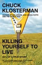 Killing Yourself to Live ebook by Chuck Klosterman