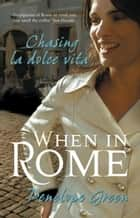 When in Rome - Chasing la dolce vita ebook by Penelope Green