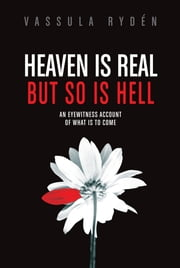 Heaven is Real But So is Hell - An Eyewitness Account of What is to Come ebook by Vassula Ryden