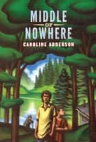 Middle of Nowhere ebook by Caroline Adderson