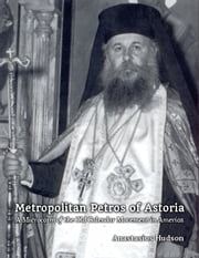 Metropolitan Petros of Astoria - A Microcosm of the Old Calendar Movement in America ebook by Kobo.Web.Store.Products.Fields.ContributorFieldViewModel