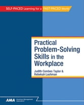 Practical Problem-Solving Skills in the Workplace: EBook Edition ebook by Judith Combes Taylor Ph.D.,Rebekah Lashman,Pamela Helling
