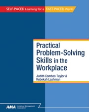 Practical Problem-Solving Skills in the Workplace: EBook Edition ebook by Judith Combes Taylor Ph.D., Rebekah Lashman, Pamela Helling