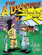 The Adventures of Stupid Boy and His Friend, Smart Boy - A Different Collection of Bedtime Stories ebook by Jubie Gon Gonx