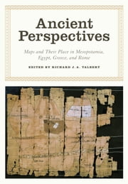 Ancient Perspectives - Maps and Their Place in Mesopotamia, Egypt, Greece, and Rome ebook by Richard J. A. Talbert