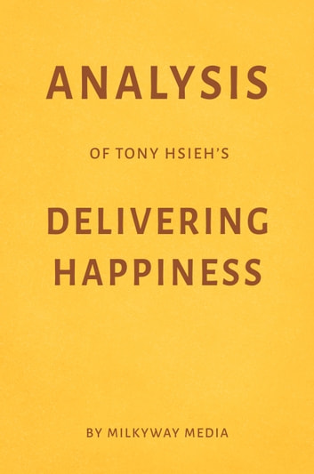 Analysis of Tony Hsieh's Delivering Happiness by Milkyway Media ebook by Milkyway Media