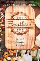 Southern Bits & Bites: Our 150 Favorite Recipes ebook by Suzanne M. Johnson