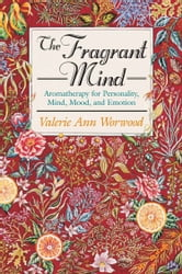 The Fragrant Mind ebook by Valerie Ann Worwood