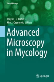 Advanced Microscopy in Mycology ebook by Tanya E. S. Dahms,Kirk J Czymmek