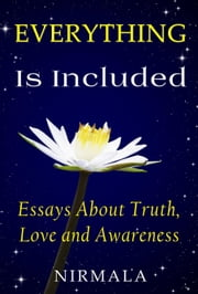 Everything Is Included: Essays About Truth, Love, and Awareness ebook by Nirmala
