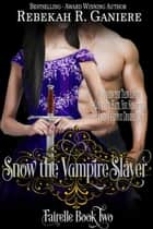Snow the Vampire Slayer - Fairelle, #2 ebook by Rebekah R. Ganiere