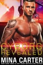 Cyborg Revealed - Zodiac Cyborgs, #2 ebook by Mina Carter