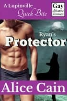 Ryan's Protector [Gay Erotic Romance] ebook by Alice Cain