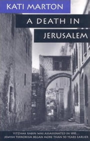 A Death in Jerusalem - The Assassination by Jewish Extremists of the First Arab/Israeli ebook by Kati Marton