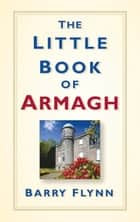 The Little Book of Armagh ebook by Barry Flynn