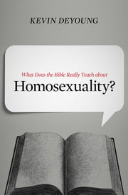 What Does the Bible Really Teach about Homosexuality? ebook by Kevin DeYoung