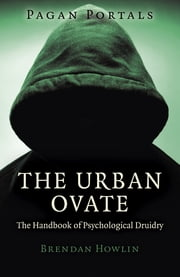 Pagan Portals - The Urban Ovate - The Handbook of Psychological Druidry ebook by Brendan Howlin