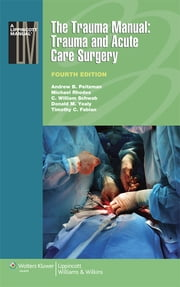 The Trauma Manual: Trauma and Acute Care Surgery ebook by Andrew B. Peitzman,C. W. Schwab,Donald M. Yealy,Michael Rhodes,Timothy C. Fabian