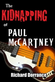 The Kidnapping of Paul McCartney ebook by Richard Dorrance