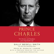 Prince Charles - The Passions and Paradoxes of an Improbable Life audiobook by Sally Bedell Smith