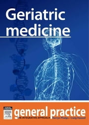Geriatric Medicine - General Practice: The Integrative Approach Series ebook by Kerryn Phelps, MBBS(Syd), FRACGP,...